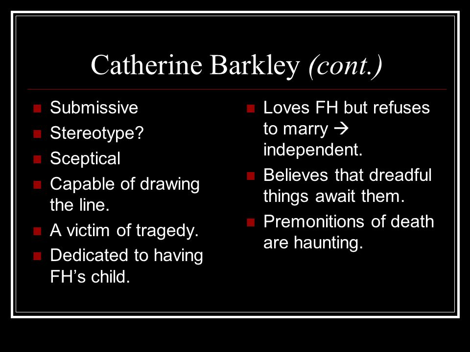 Catherine Barkley (cont.) Submissive Stereotype. Sceptical Capable of drawing the line.