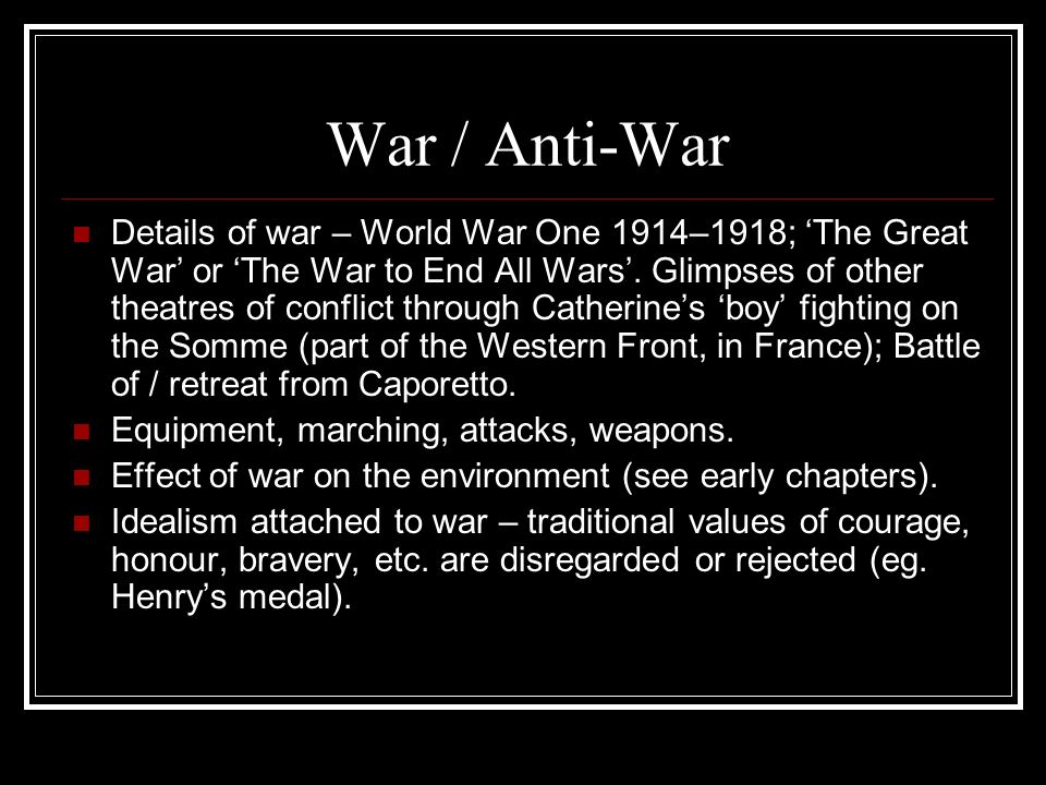 War / Anti-War Details of war – World War One 1914–1918; The Great War or The War to End All Wars.