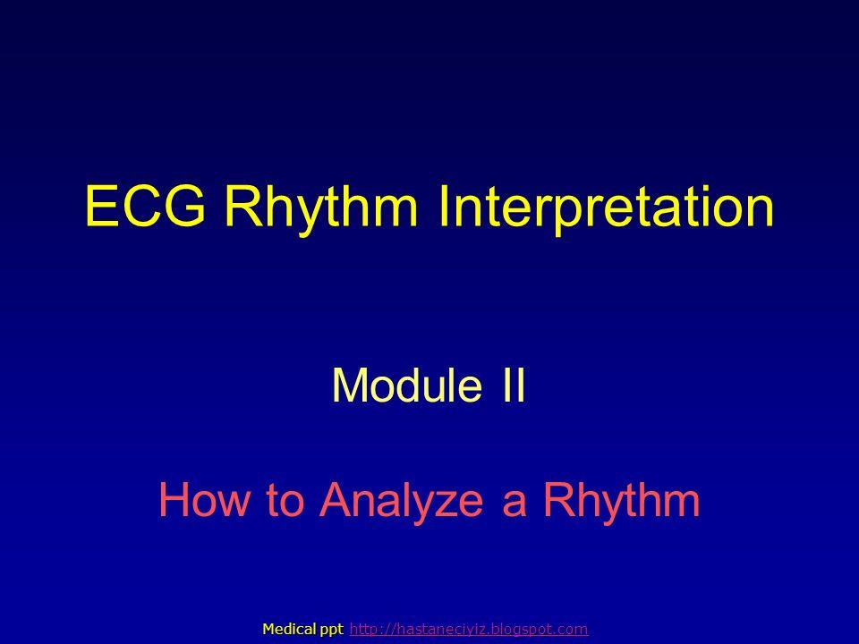 ECG Rhythm Interpretation Module II How to Analyze a Rhythm Medical ppt Medical ppt http://hastaneciyiz.blogspot.com