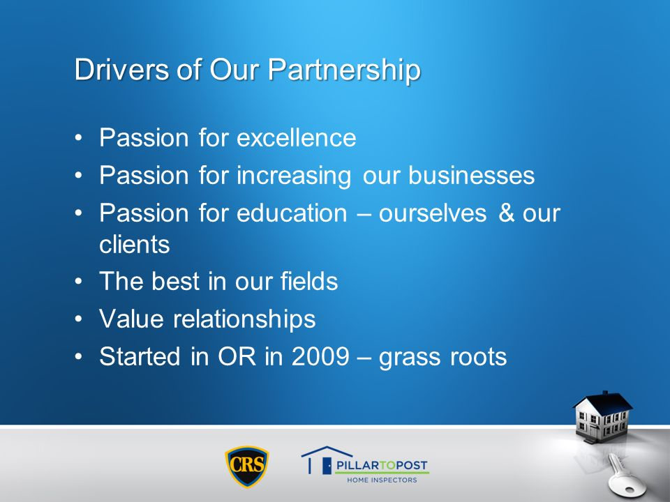 Drivers of Our Partnership Passion for excellence Passion for increasing our businesses Passion for education – ourselves & our clients The best in ou