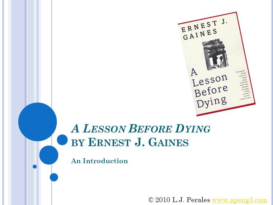 A L ESSON B EFORE D YING BY E RNEST J. G AINES An Introduction © 2010 L.J.
