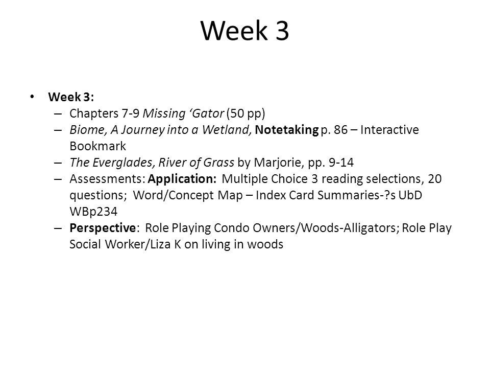 Week 3 Week 3: – Chapters 7-9 Missing Gator (50 pp) – Biome, A Journey into a Wetland, Notetaking p. 86 – Interactive Bookmark – The Everglades, River