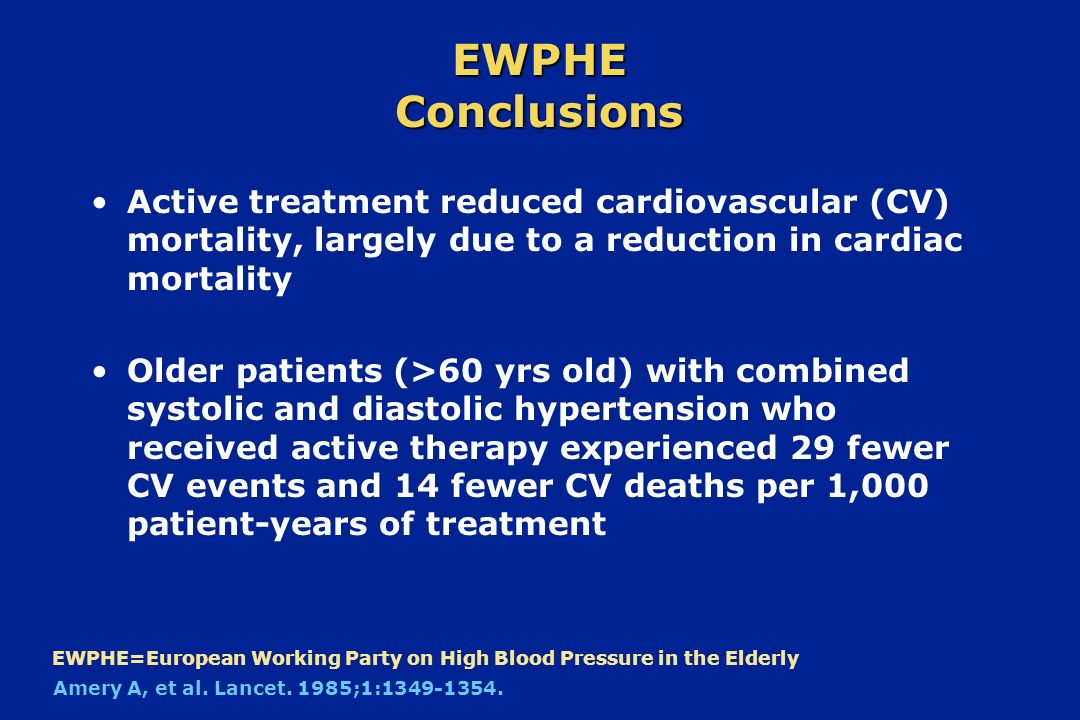 EWPHE Conclusions Active treatment reduced cardiovascular (CV) mortality, largely due to a reduction in cardiac mortality Older patients (>60 yrs old)