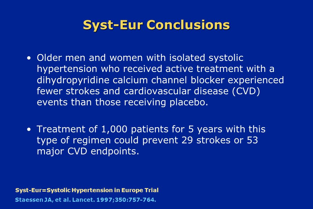 Syst-Eur Conclusions Older men and women with isolated systolic hypertension who received active treatment with a dihydropyridine calcium channel bloc