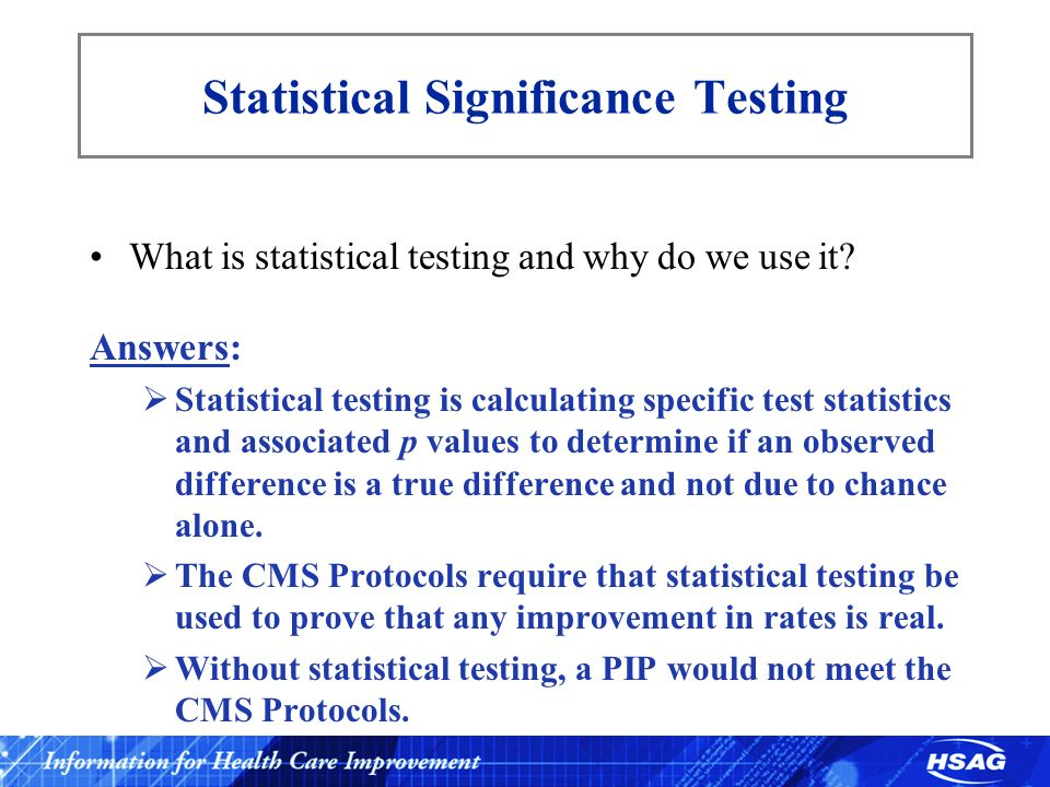 Statistical Significance Testing What is statistical testing and why do we use it? Answers: Statistical testing is calculating specific test statistic
