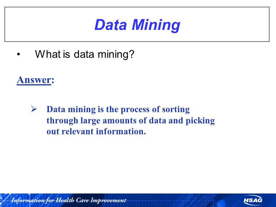 Data Mining What is data mining? Answer: Data mining is the process of sorting through large amounts of data and picking out relevant information.
