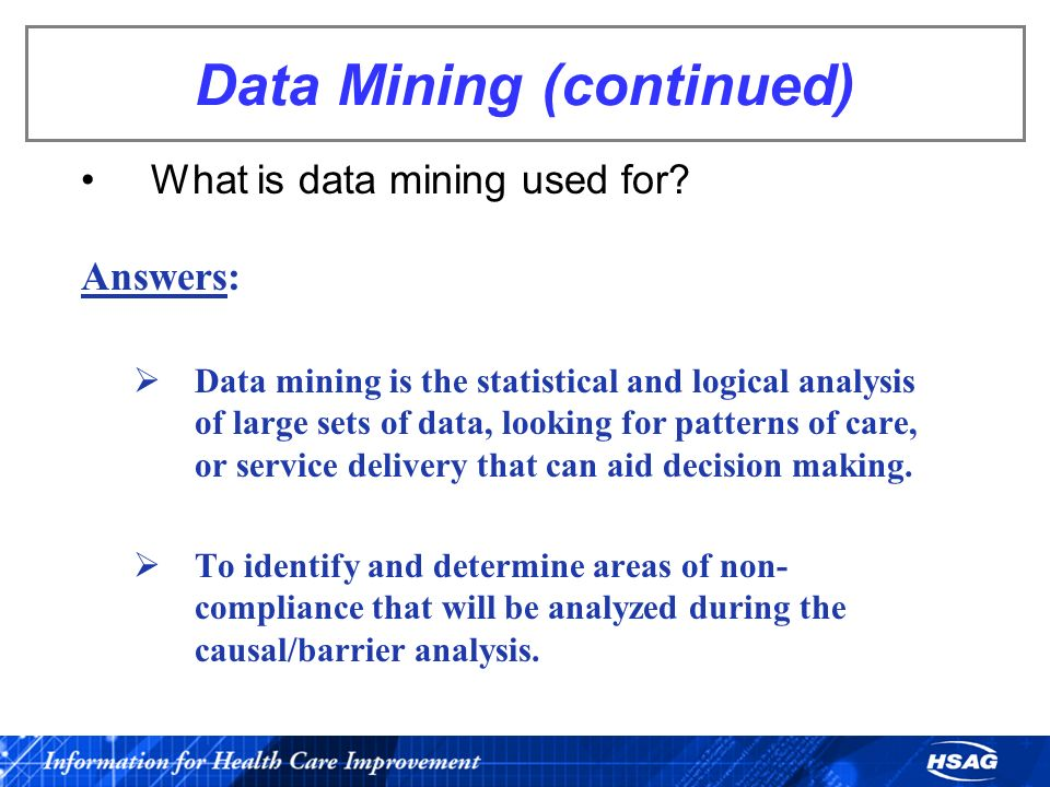 Data Mining (continued) What is data mining used for? Answers: Data mining is the statistical and logical analysis of large sets of data, looking for