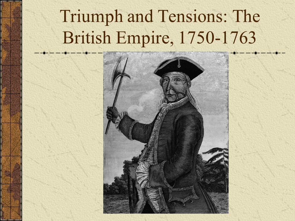 Triumph and Tensions: The British Empire, 1750-1763