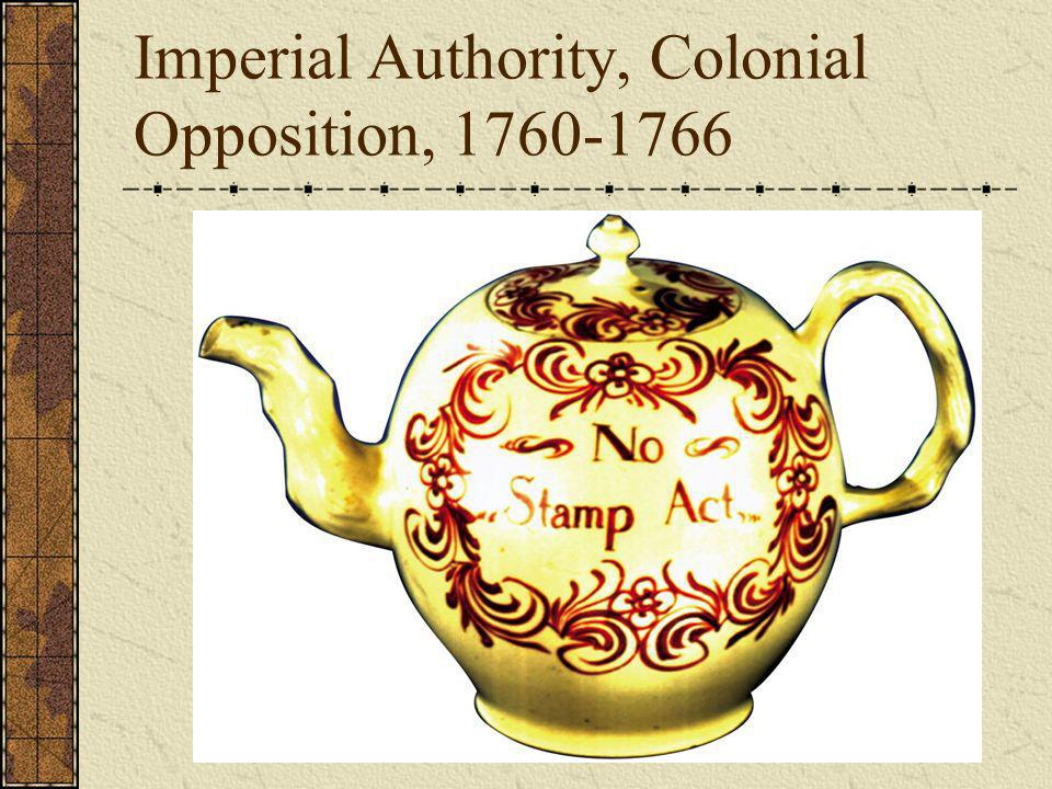Imperial Authority, Colonial Opposition, 1760-1766