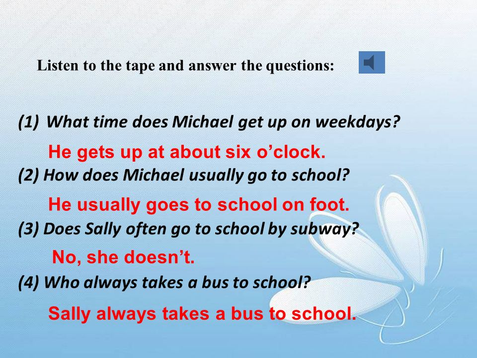 Listen to the tape and answer the questions: (1)What time does Michael get up on weekdays.