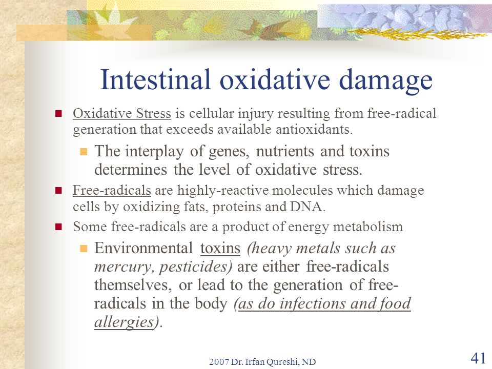 2007 Dr. Irfan Qureshi, ND 41 Intestinal oxidative damage Oxidative Stress is cellular injury resulting from free-radical generation that exceeds avai
