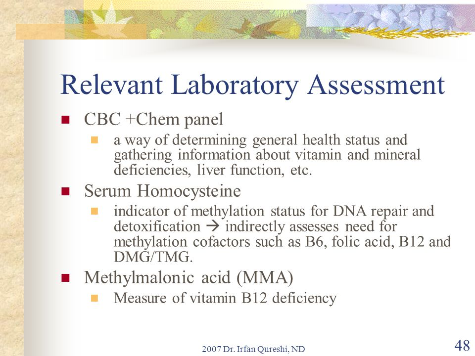 2007 Dr. Irfan Qureshi, ND 48 Relevant Laboratory Assessment CBC +Chem panel a way of determining general health status and gathering information abou