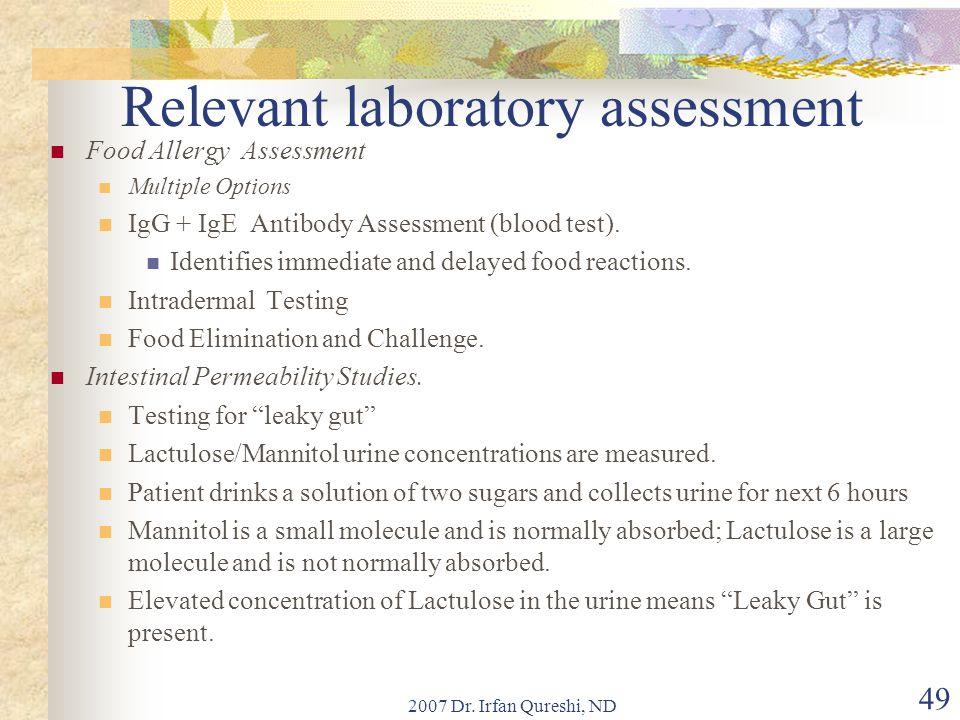 2007 Dr. Irfan Qureshi, ND 49 Relevant laboratory assessment Food Allergy Assessment Multiple Options IgG + IgE Antibody Assessment (blood test). Iden