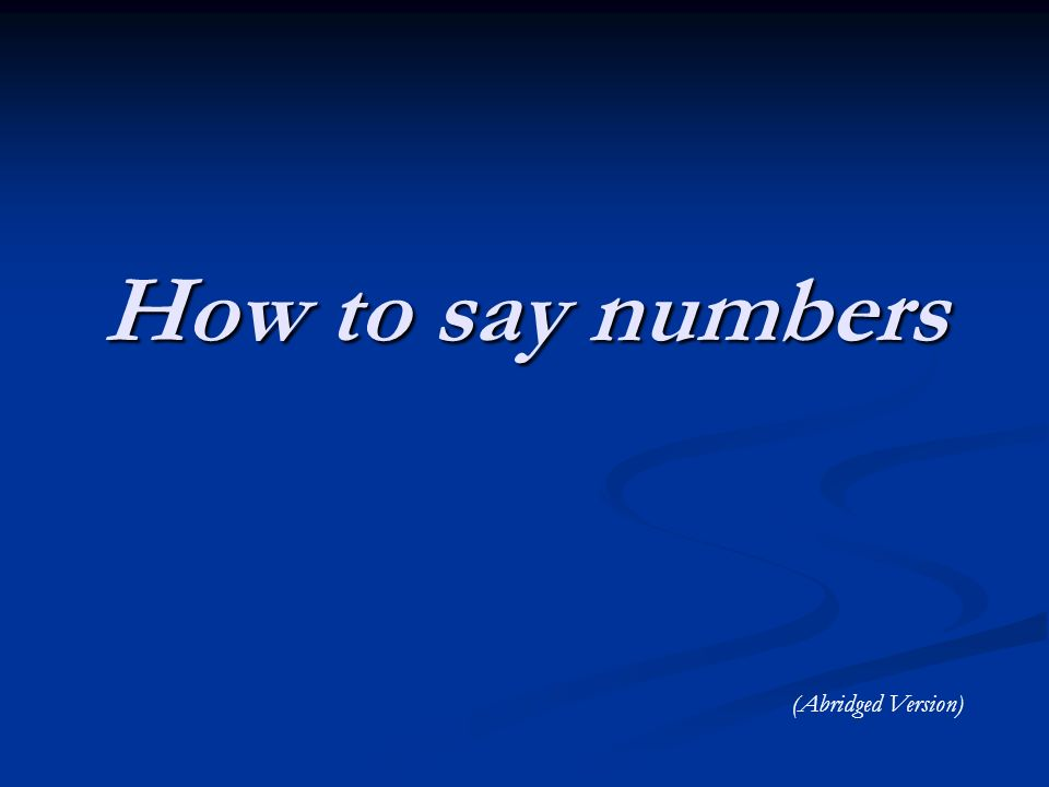 How to say numbers (Abridged Version)