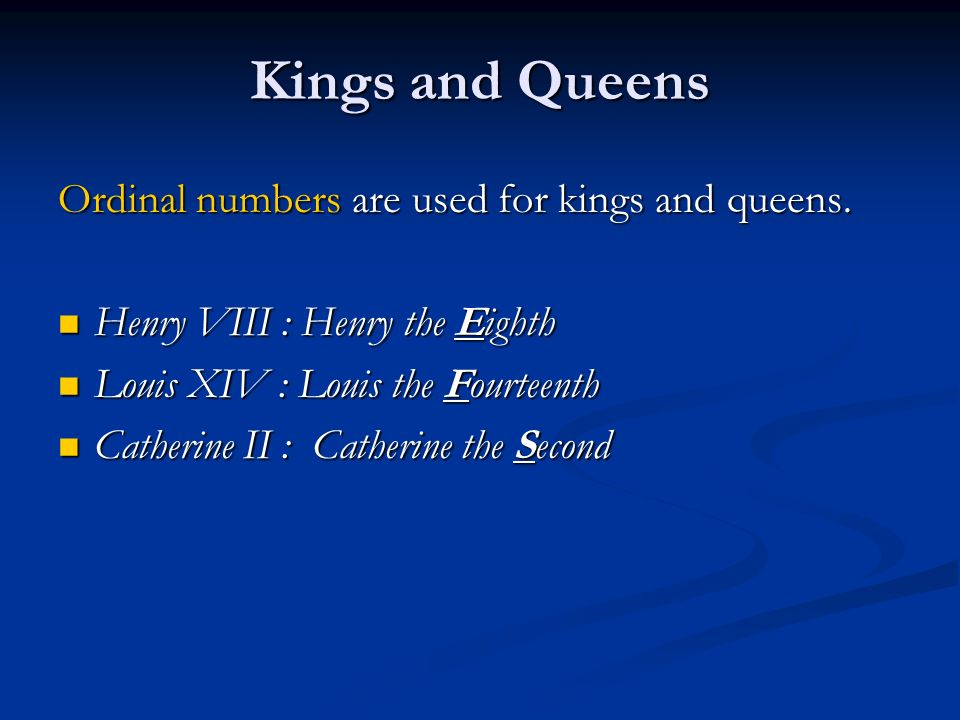 Kings and Queens Ordinal numbers are used for kings and queens.