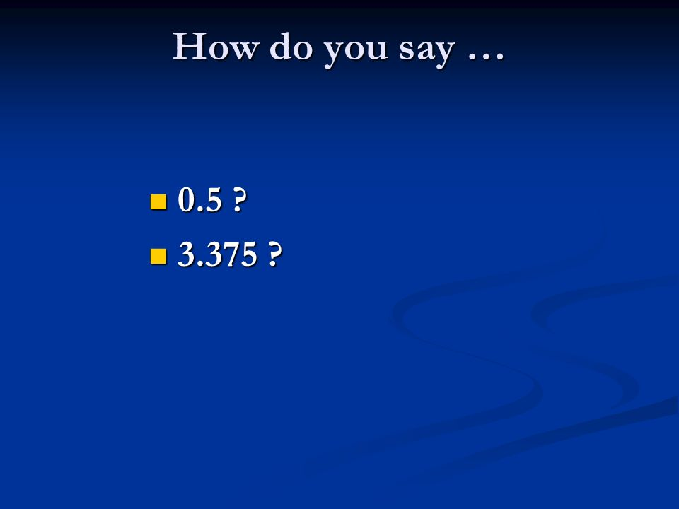 How do you say … 0.5 0.5 3.375 3.375