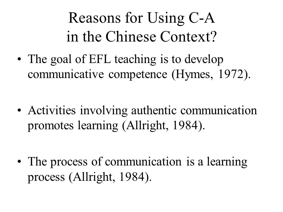 Reasons for Using C-A in the Chinese Context? The goal of EFL teaching is to develop communicative competence (Hymes, 1972). Activities involving auth