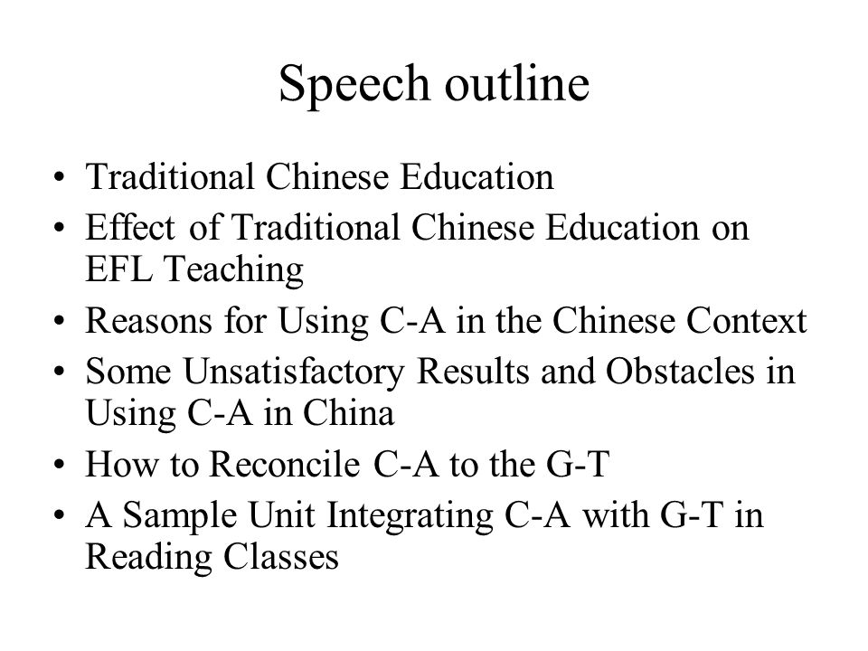 Speech outline Traditional Chinese Education Effect of Traditional Chinese Education on EFL Teaching Reasons for Using C-A in the Chinese Context Some