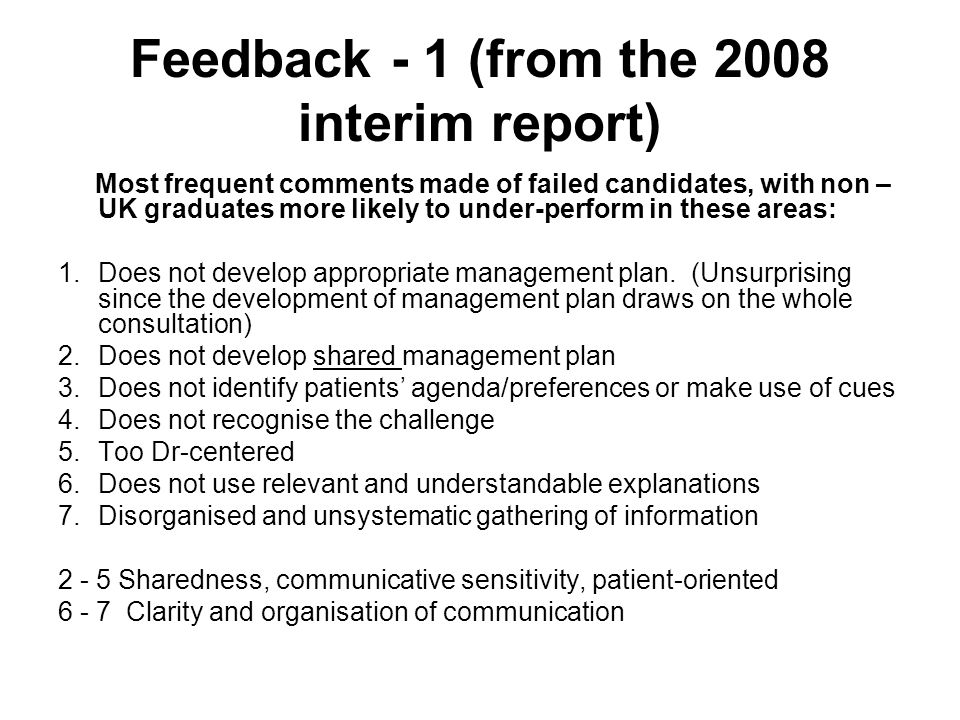Feedback - 1 (from the 2008 interim report) Most frequent comments made of failed candidates, with non – UK graduates more likely to under-perform in