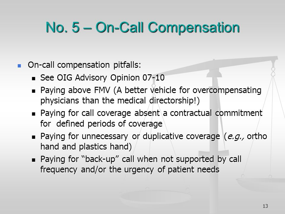 No. 5 – On-Call Compensation On-call compensation pitfalls: On-call compensation pitfalls: See OIG Advisory Opinion 07-10 See OIG Advisory Opinion 07-