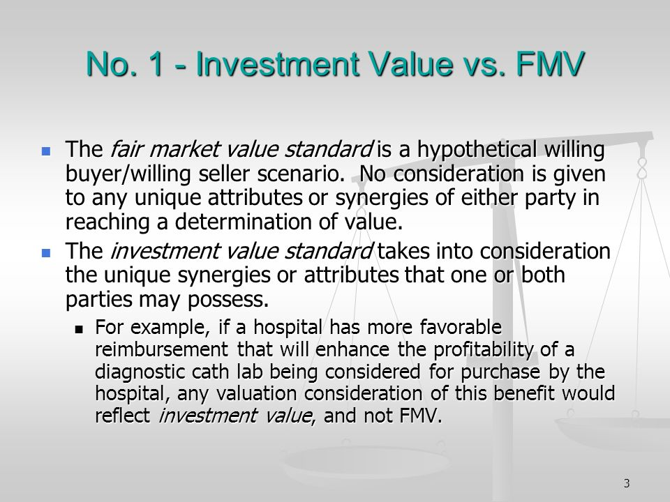 No. 1 - Investment Value vs. FMV The fair market value standard is a hypothetical willing buyer/willing seller scenario. No consideration is given to
