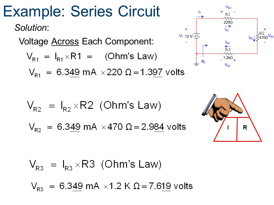Voltage Across Each Component: V IR Example: Series Circuit Solution: