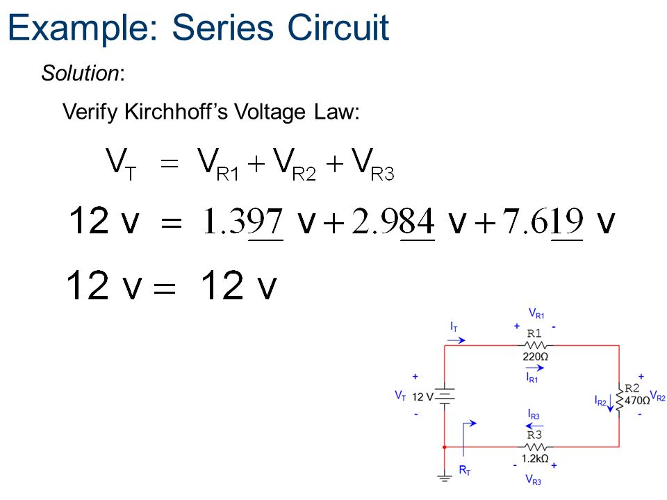 Verify Kirchhoffs Voltage Law: Example: Series Circuit Solution: