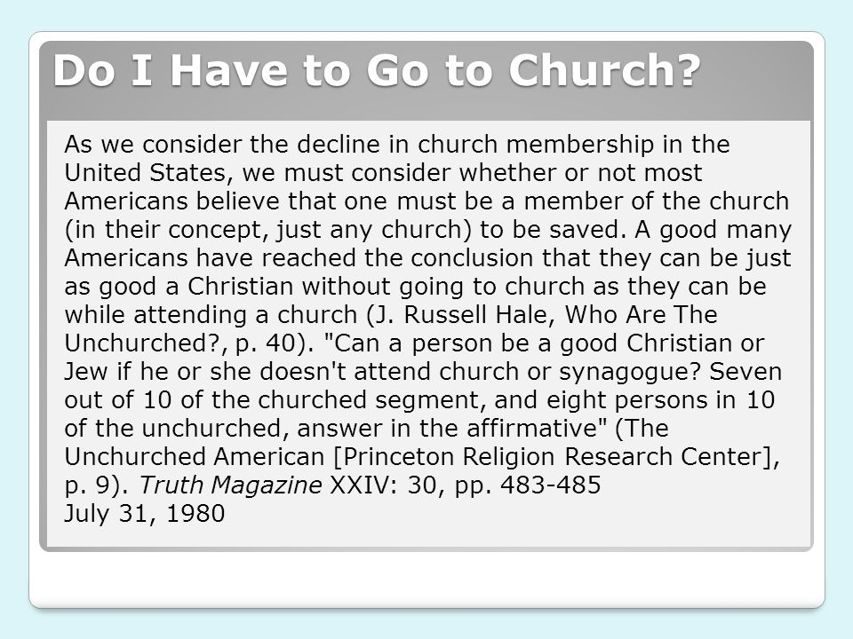 As we consider the decline in church membership in the United States, we must consider whether or not most Americans believe that one must be a member