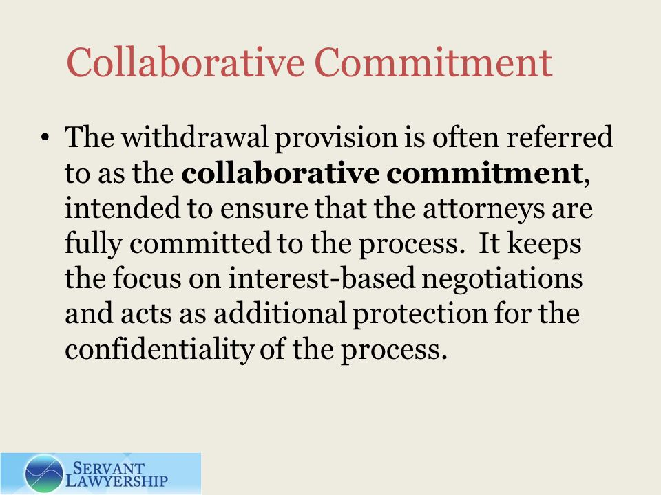 Collaborative Commitment The withdrawal provision is often referred to as the collaborative commitment, intended to ensure that the attorneys are full
