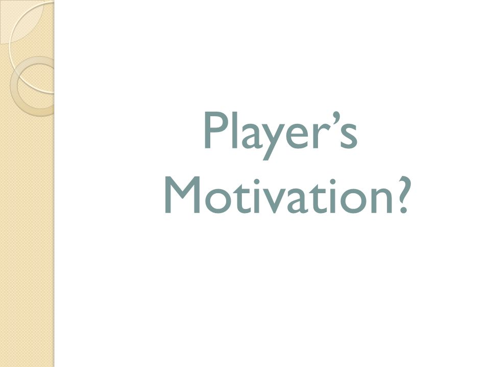 Players Motivation?