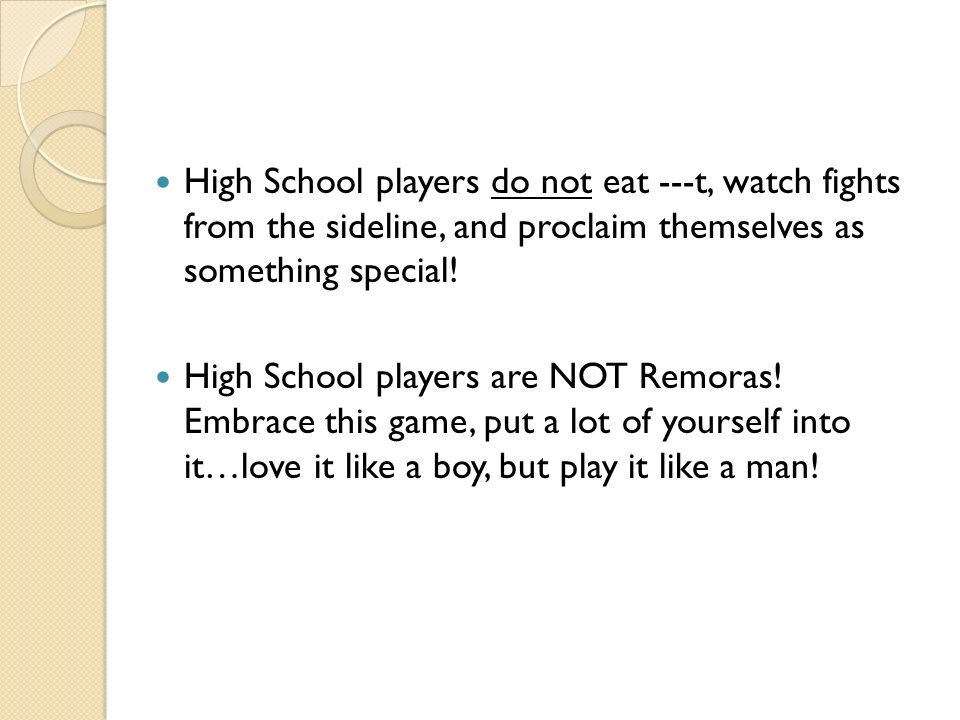High School players do not eat ---t, watch fights from the sideline, and proclaim themselves as something special! High School players are NOT Remoras