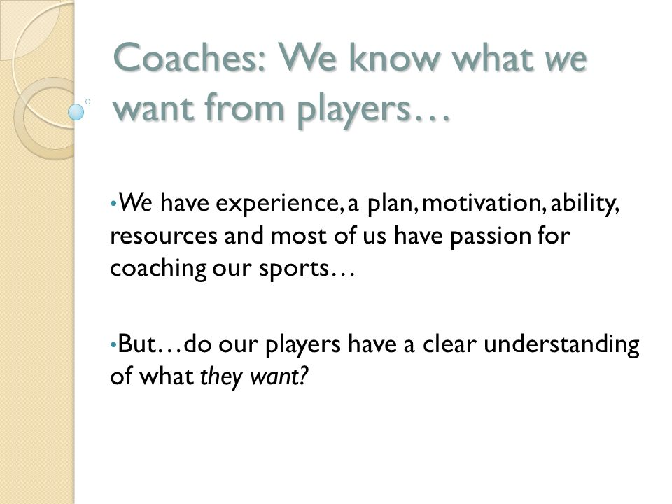 Coaches: We know what we want from players… We have experience, a plan, motivation, ability, resources and most of us have passion for coaching our sp
