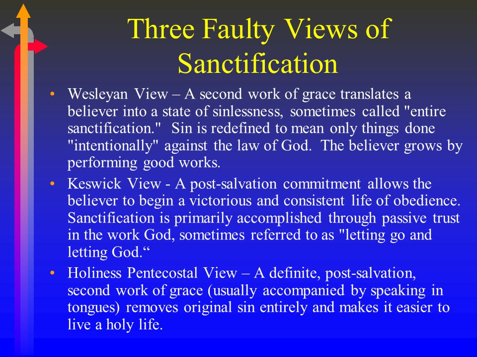 Three Faulty Views of Sanctification Wesleyan View – A second work of grace translates a believer into a state of sinlessness, sometimes called