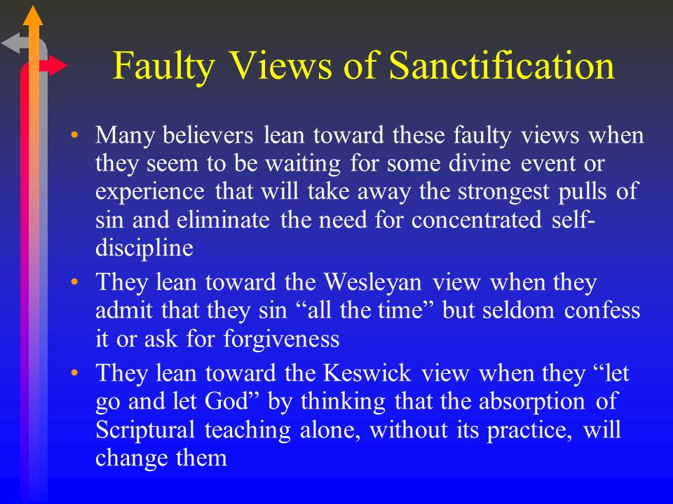 Faulty Views of Sanctification Many believers lean toward these faulty views when they seem to be waiting for some divine event or experience that wil