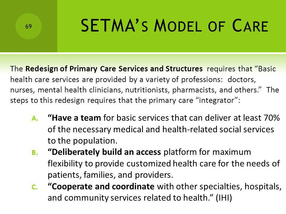SETMA S M ODEL OF C ARE The Redesign of Primary Care Services and Structures requires that Basic health care services are provided by a variety of pro