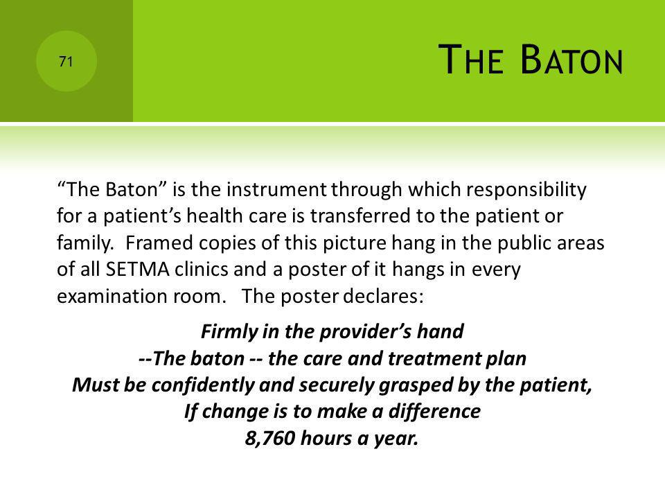 T HE B ATON The Baton is the instrument through which responsibility for a patients health care is transferred to the patient or family. Framed copies