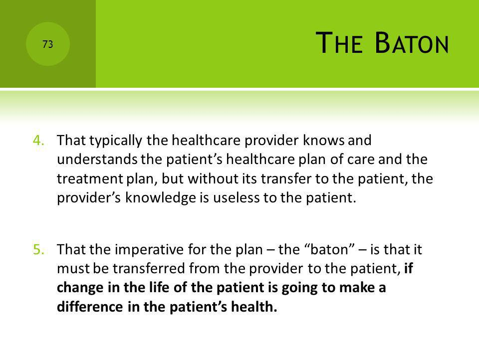 T HE B ATON 4.That typically the healthcare provider knows and understands the patients healthcare plan of care and the treatment plan, but without it
