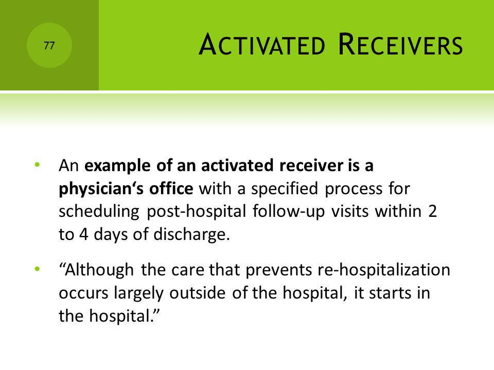 A CTIVATED R ECEIVERS An example of an activated receiver is a physicians office with a specified process for scheduling post-hospital follow-up visit