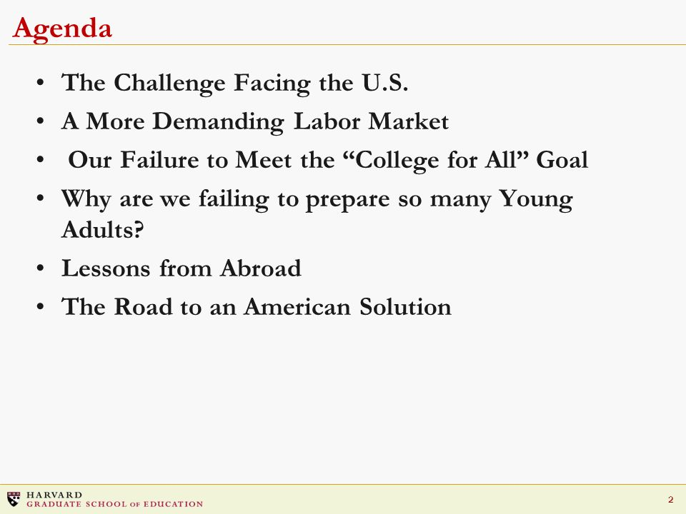 2 Agenda The Challenge Facing the U.S. A More Demanding Labor Market Our Failure to Meet the College for All Goal Why are we failing to prepare so man