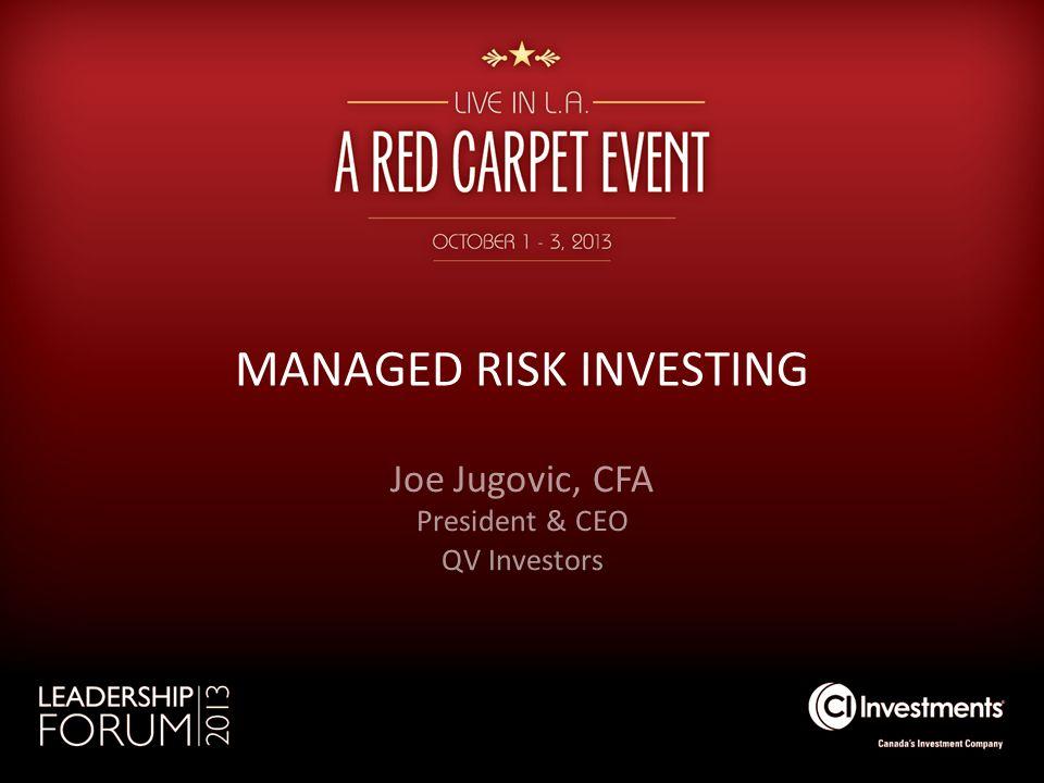 MANAGED RISK INVESTING Joe Jugovic, CFA President & CEO QV Investors
