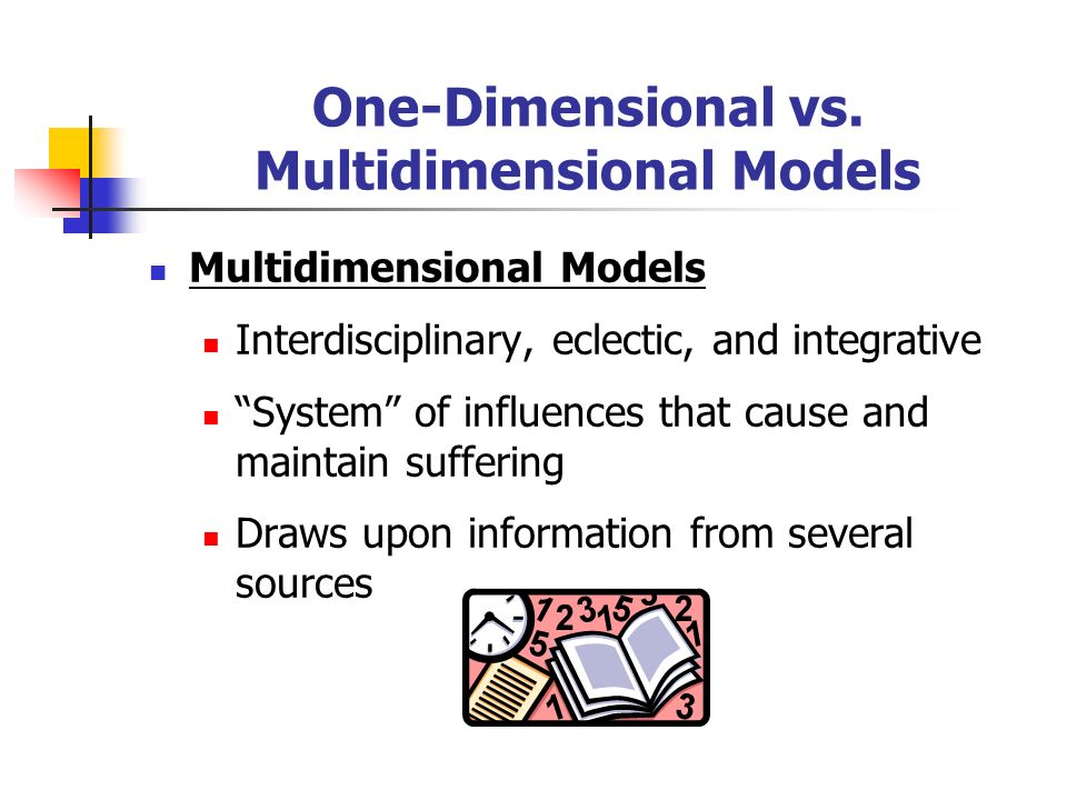 One-Dimensional vs. Multidimensional Models Multidimensional Models Interdisciplinary, eclectic, and integrative System of influences that cause and m