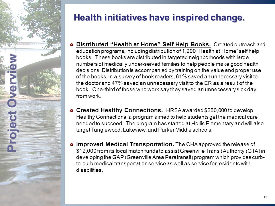 11 Health initiatives have inspired change. Project Overview Distributed Health at Home Self Help Books. Created outreach and education programs, incl
