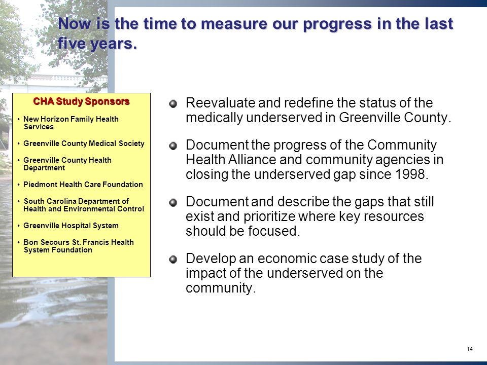 14 Now is the time to measure our progress in the last five years. Reevaluate and redefine the status of the medically underserved in Greenville Count