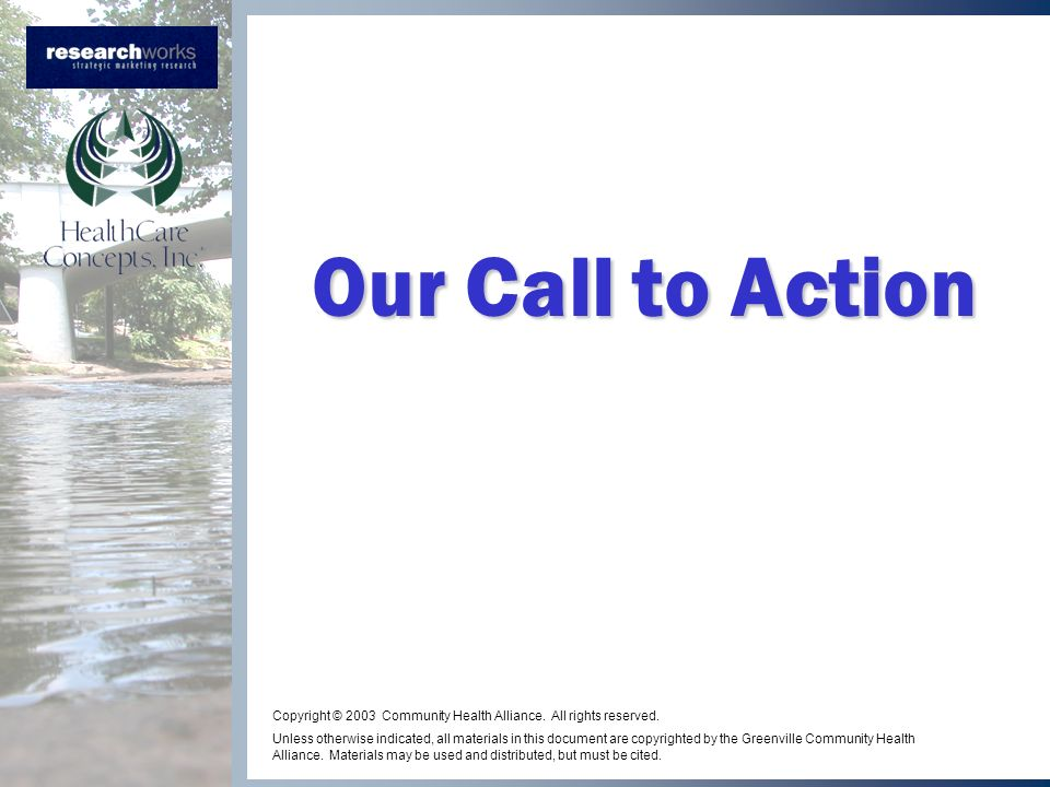 Our Call to Action Copyright © 2003 Community Health Alliance. All rights reserved. Unless otherwise indicated, all materials in this document are cop