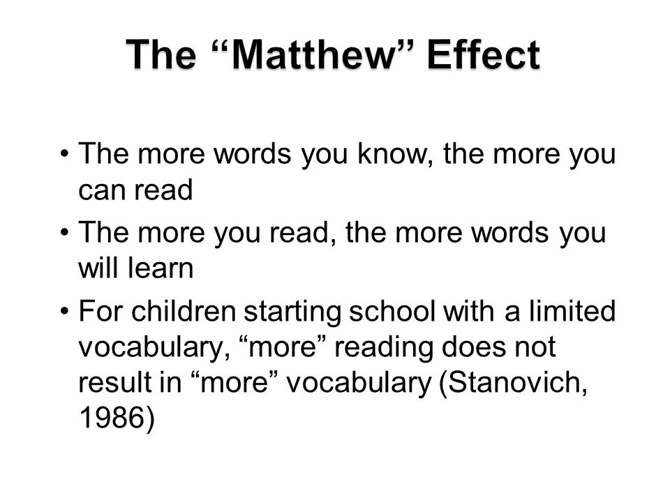 The more words you know, the more you can read The more you read, the more words you will learn For children starting school with a limited vocabulary