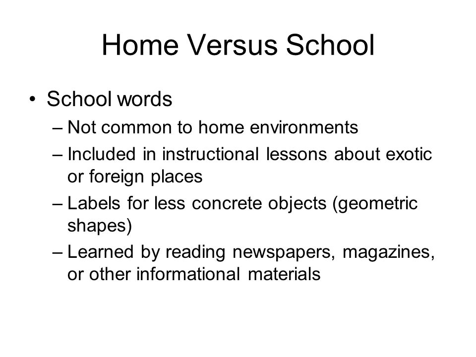 Home Versus School School words –Not common to home environments –Included in instructional lessons about exotic or foreign places –Labels for less co