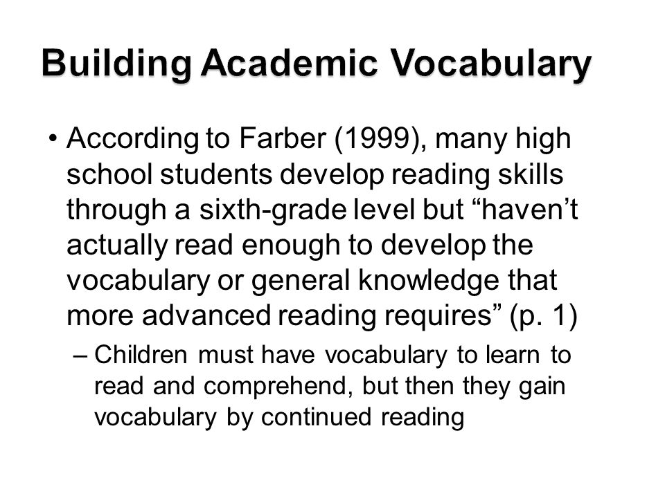 According to Farber (1999), many high school students develop reading skills through a sixth-grade level but havent actually read enough to develop th