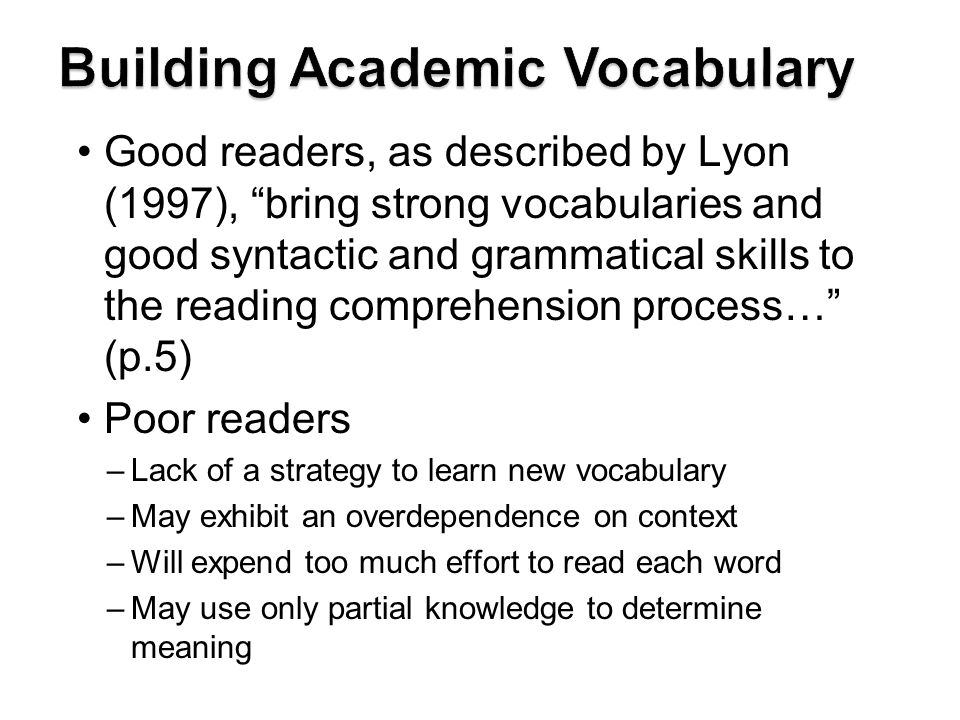 Good readers, as described by Lyon (1997), bring strong vocabularies and good syntactic and grammatical skills to the reading comprehension process… (
