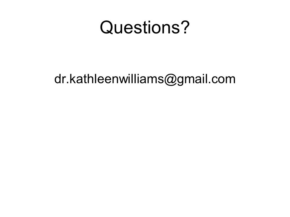 Questions? dr.kathleenwilliams@gmail.com