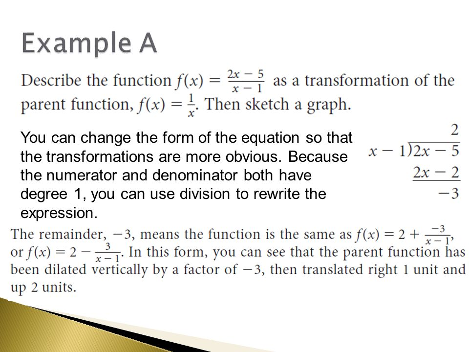 Example A You can change the form of the equation so that the transformations are more obvious. Because the numerator and denominator both have degree